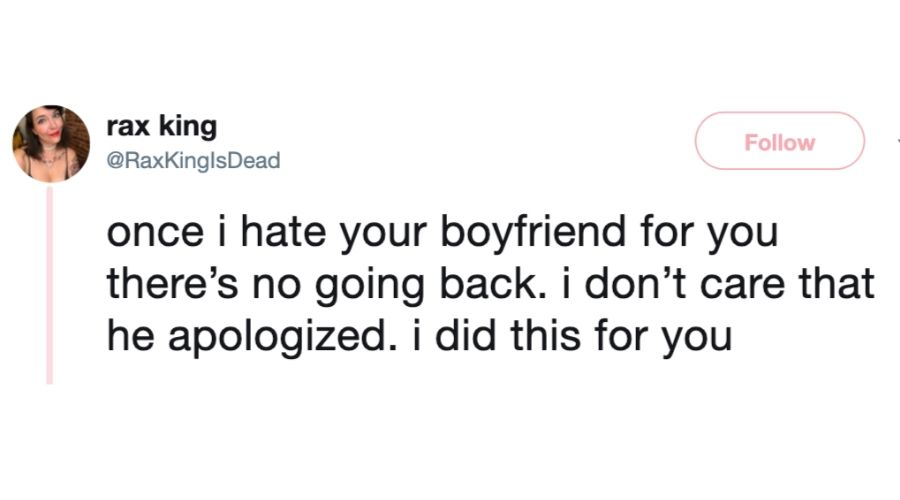 tweet: once I hate your boyfriend for you there's no going back. I don't care that he apologized. I did this for you