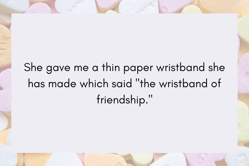 Post: She gave me a thin paper wristband she has made which said,