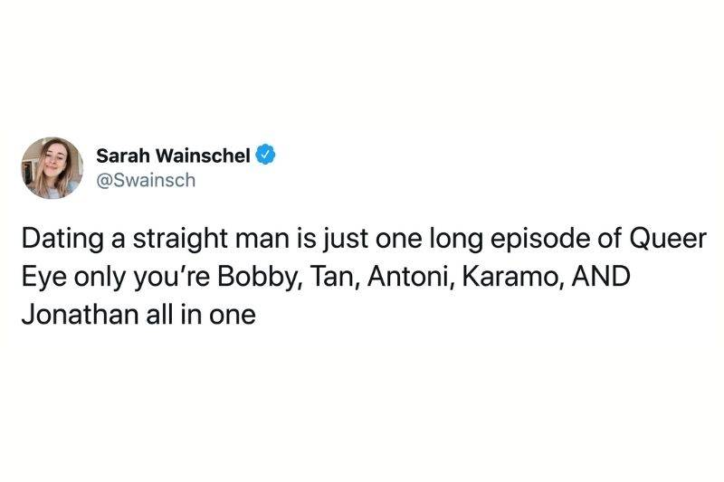 Tweet: Dating a straight man is just one long episode of Queer Eye only you're Bobby, Tan, Antoni, Karamo, And Jonathan all in one