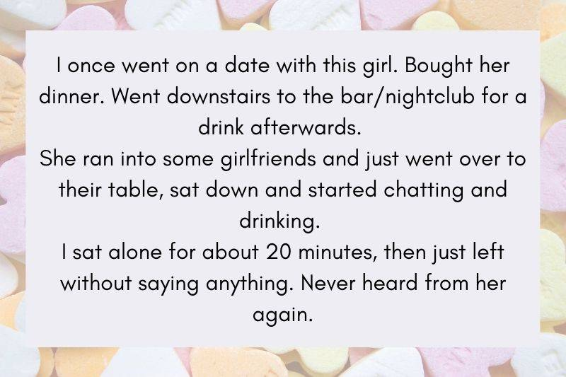 Guy took a girl out for dinner and then drinks. She found her friends and ditched him for her.