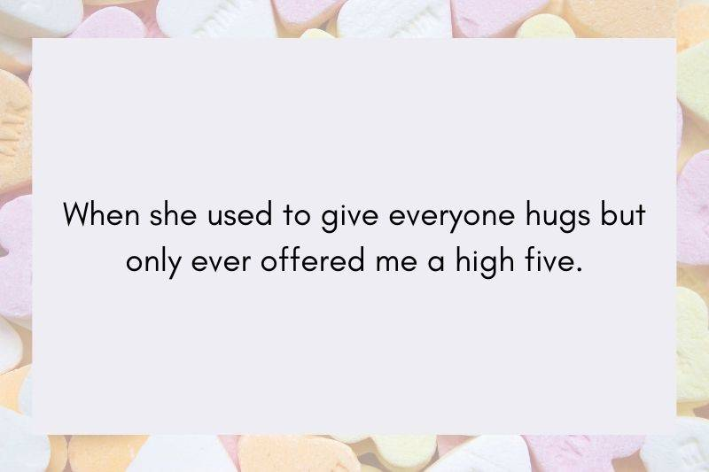 Post: When she used to give everyone hugs but only ever offered me a high five.