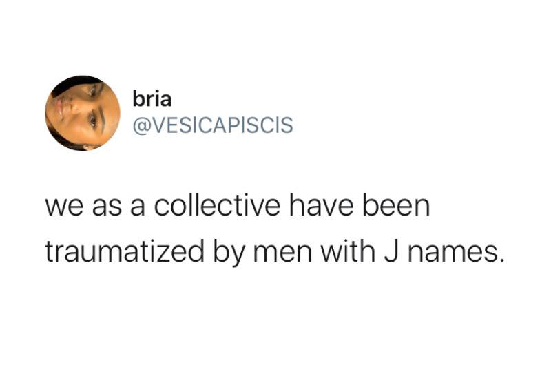 we as a collective have been traumatized by men with j names