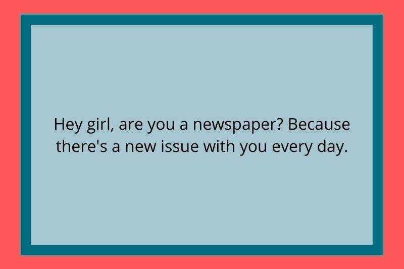 Reddit Post: Hey girl, are you a newspaper? Because there's a new issue with you every day.