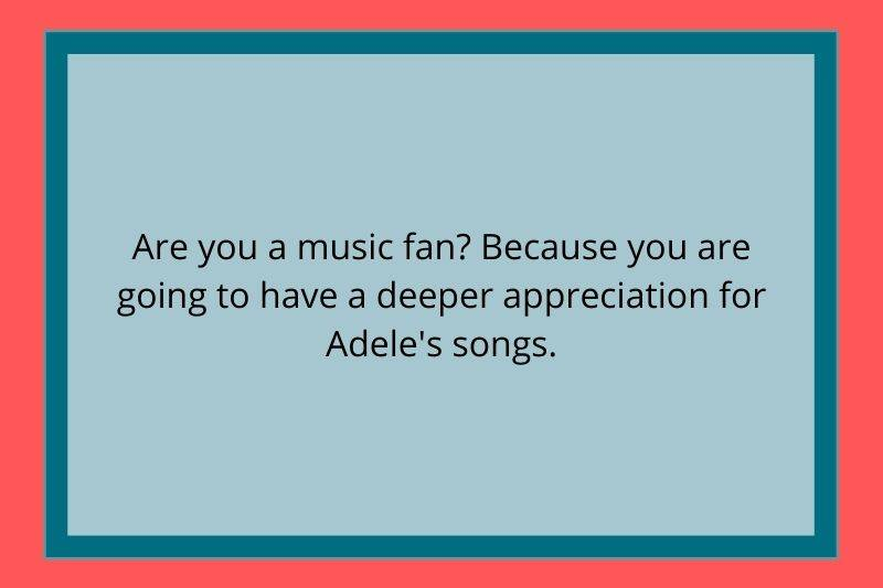 Reddit Post: Are you a music fan? Because you are going to have a deeper appreciation for Adele's songs.