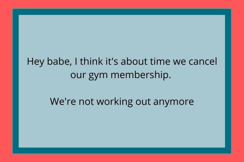 Reddit Post: Hey babe, I think it's about time we cancel our gym membership. We're not working out anymore.