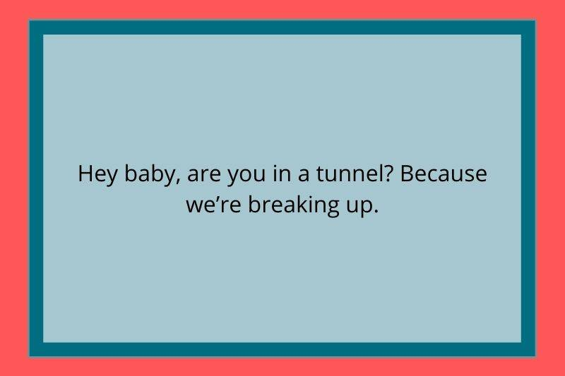 Reddit Post: Hey baby, are you in a tunnel? Because we're breaking up.