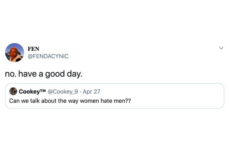 someone shut someone down who wanted to talk about why women hate men