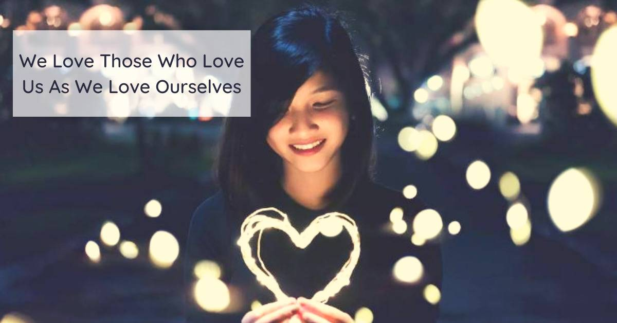 We Love Those Who Love Us As We Love Ourselves