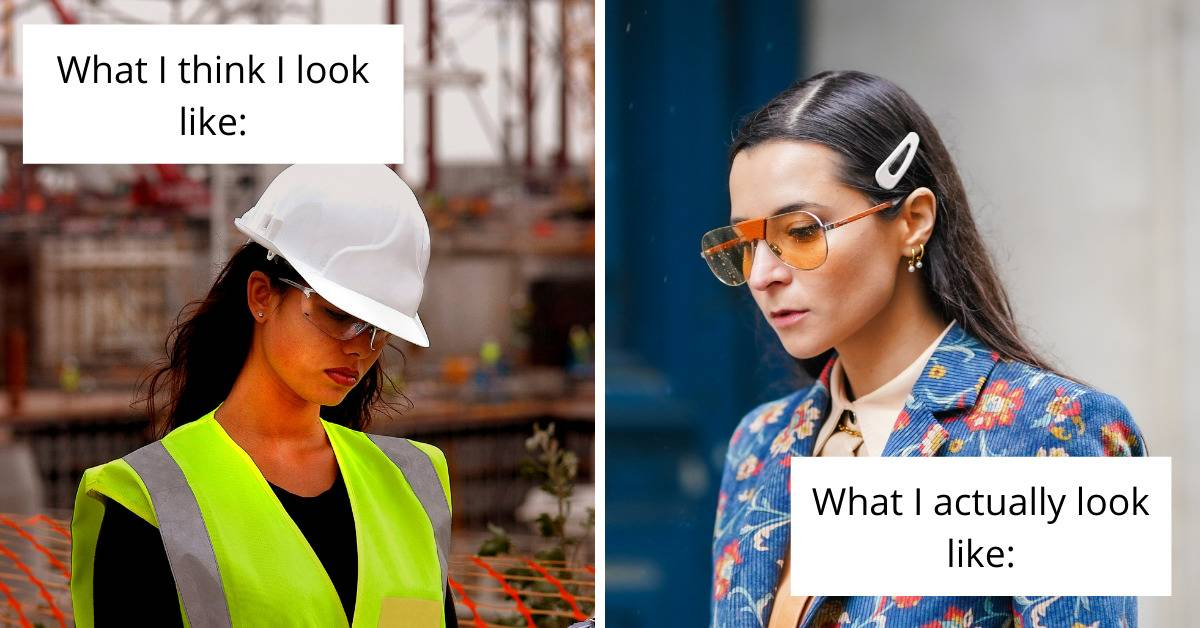 photo of woman in construction hat (What I think I look like) vs. woman with hair clipped back from face (what I actually look like)