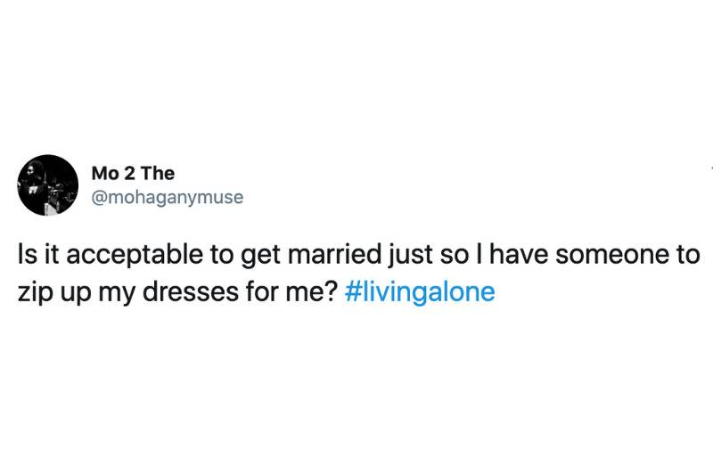 Is it acceptable to get married just so I have someone to zip up my dresses for me? #livingalone