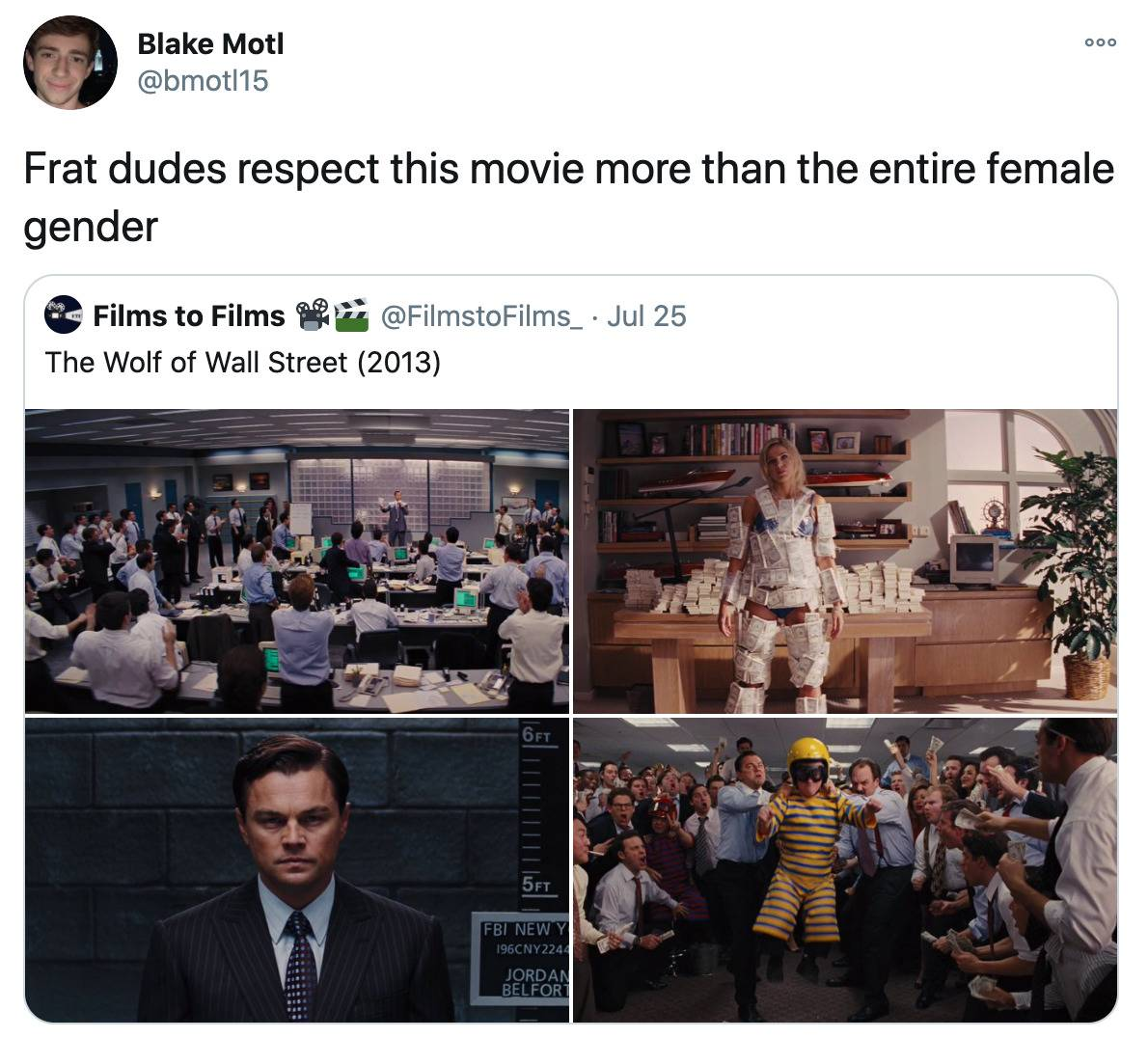 Frat dudes respect this movie (the wolf of wall street) more than the entire female gender