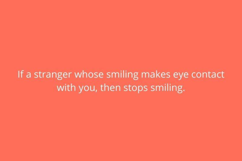 Reddit Post: If a stranger whose smiling makes eye contact with you, then stops smiling.