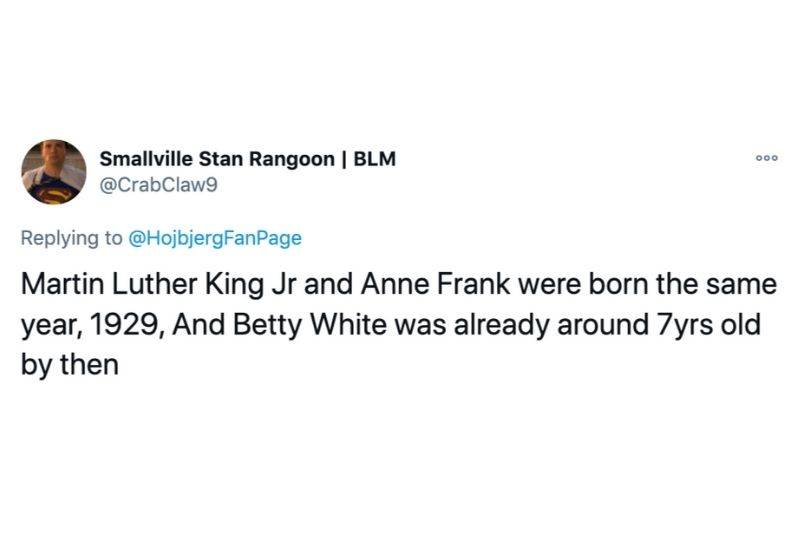 Tweet: Martin Luther King Jr and Anne Frank were born the same year, 1929, and Betty White was already around seven years old