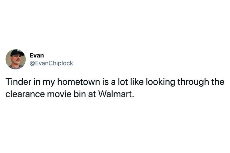Tweet: Tinder in my hometown is a lot like looking through the clearance movie bin at Walmart