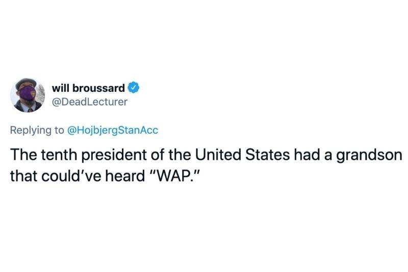 Tweet: The tenth president of the United States had a grandson that could've heard WAP