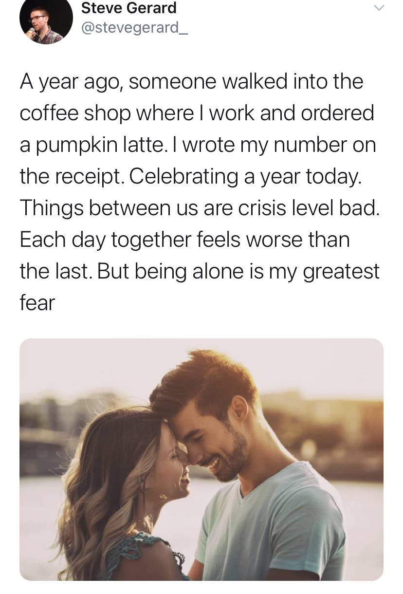 romantic photo with caption: a year ago, someone walked into the coffee shop where I work and ordered a pumpkin latte. I wrote my number on the receipt. Celebrating a year today. Things between us are crisis level bad. Each day together feels worse than the last but being alone is my greatest fear