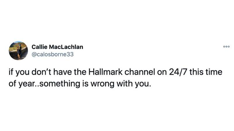 if you don't have the Hallmark channel on 24/7 this time of year..something is wrong with you.