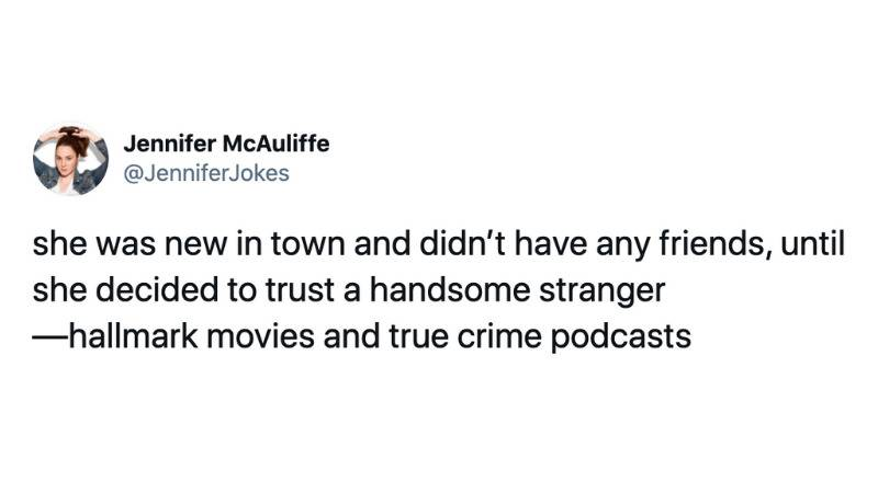 she was new in town and didn't have any friends, until she decided to trust a handsome stranger —hallmark movies and true crime podcasts