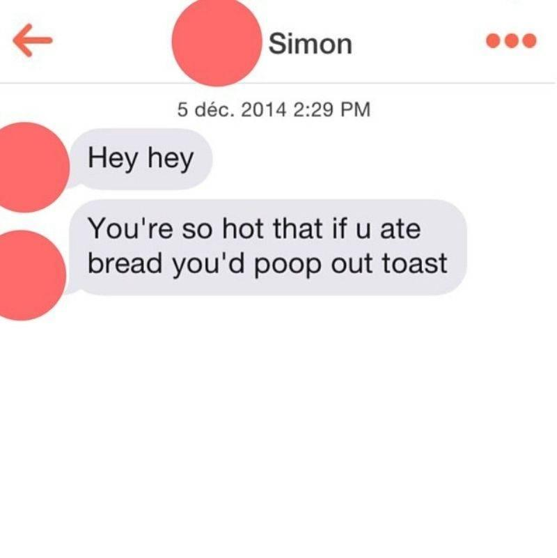 hey hey! You're so hot that if you ate bread youd poop out toast