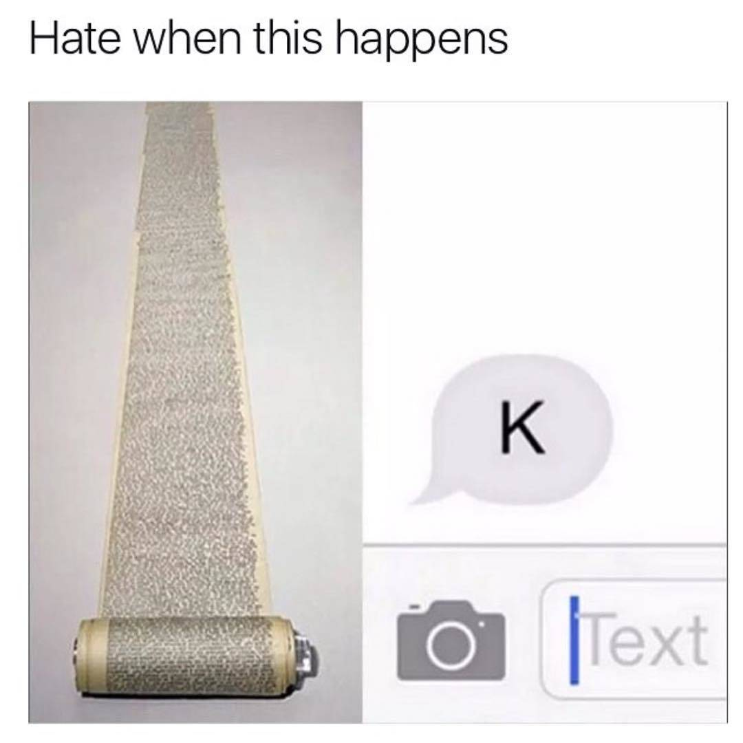 a joke about sending someone a long message and them responding with 'K'