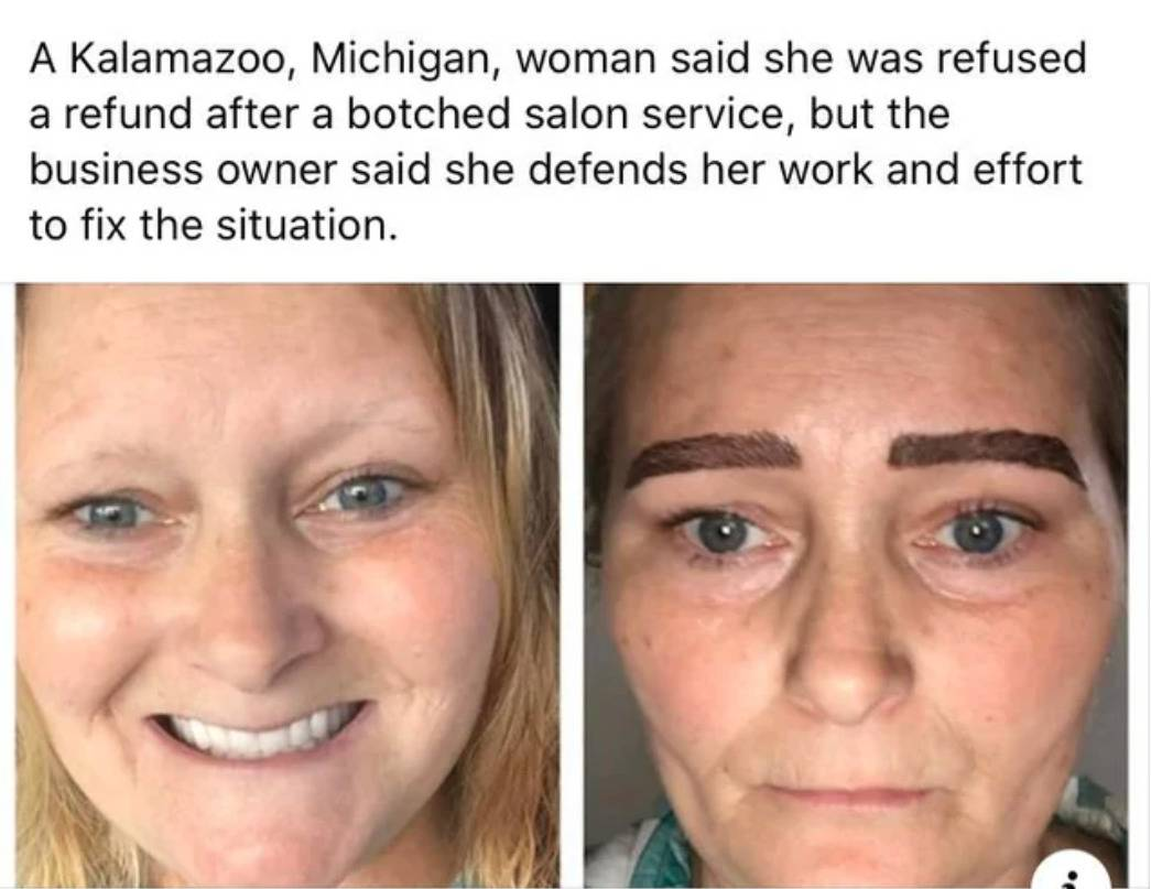 woman refused refund from botched microblading service but owner stands her ground. The eyebrows just look so bad i don't even know how to describe it