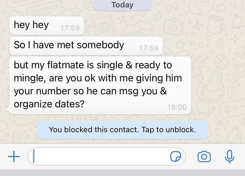 hey! so I have met somebody but my flatmate is single and ready to mingle are you ok with me giving him your number so he can message you and organize dates? (bar at bottom says
