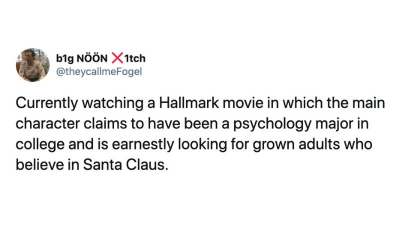 Currently watching a Hallmark movie in which the main character claims to have been a psychology major in college and is earnestly looking for grown adults who believe in Santa Claus.