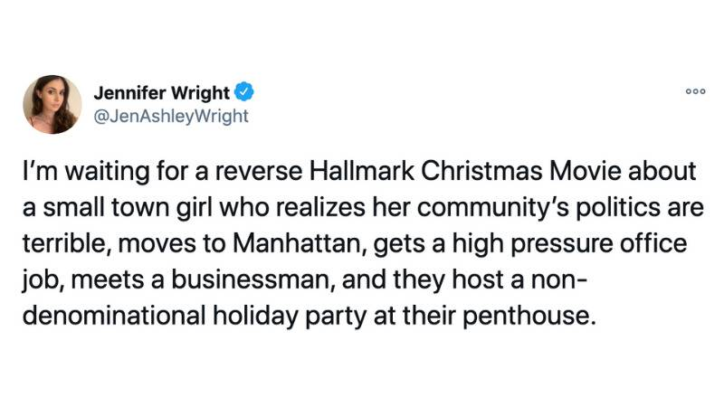 I'm waiting for a reverse Hallmark Christmas Movie about a small town girl who realizes her community's politics are terrible, moves to Manhattan, gets a high pressure office job, meets a businessman, and they host a non-denominational holiday party at their penthouse.