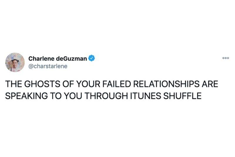 Tweet: The ghosts of your failed relationships are speaking to you through itunes shuffle