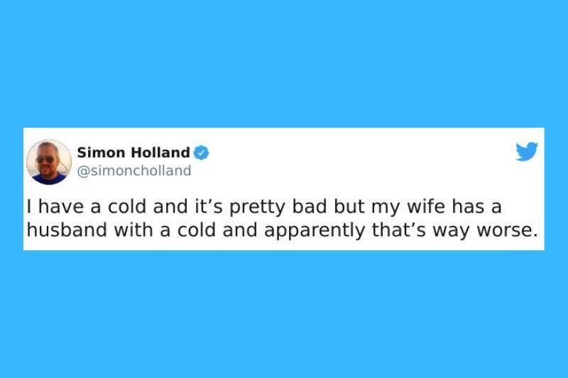 Tweet: having a husband with a cold is worse than a cold