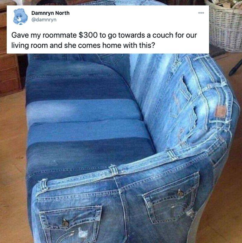 Tweet: Gave my roommate $300 to go towards a couch for our living room and she comes home with this? (pictured is a couch made out of jeans)