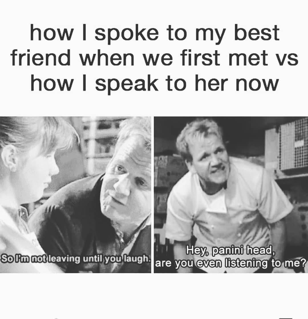Tweet: How I spoke to my best friend when we first met vs how I speak to her now (pictured is two stills of Gordon Ramsey, one says,