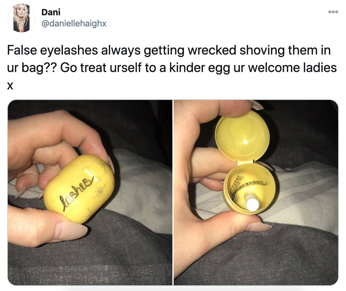 Tweet: False eyelashes always getting wrecked shoving them in your bag? Go treat yourself to a kinder egg. You're welcome, ladies.