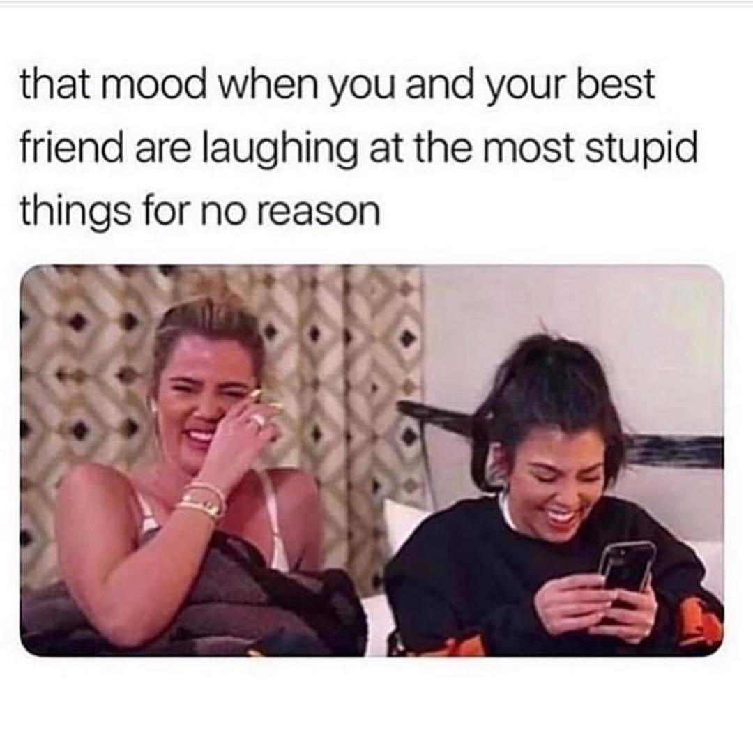 Meme: that mood when you and your best friend are laughing at the most stupid things for no reason