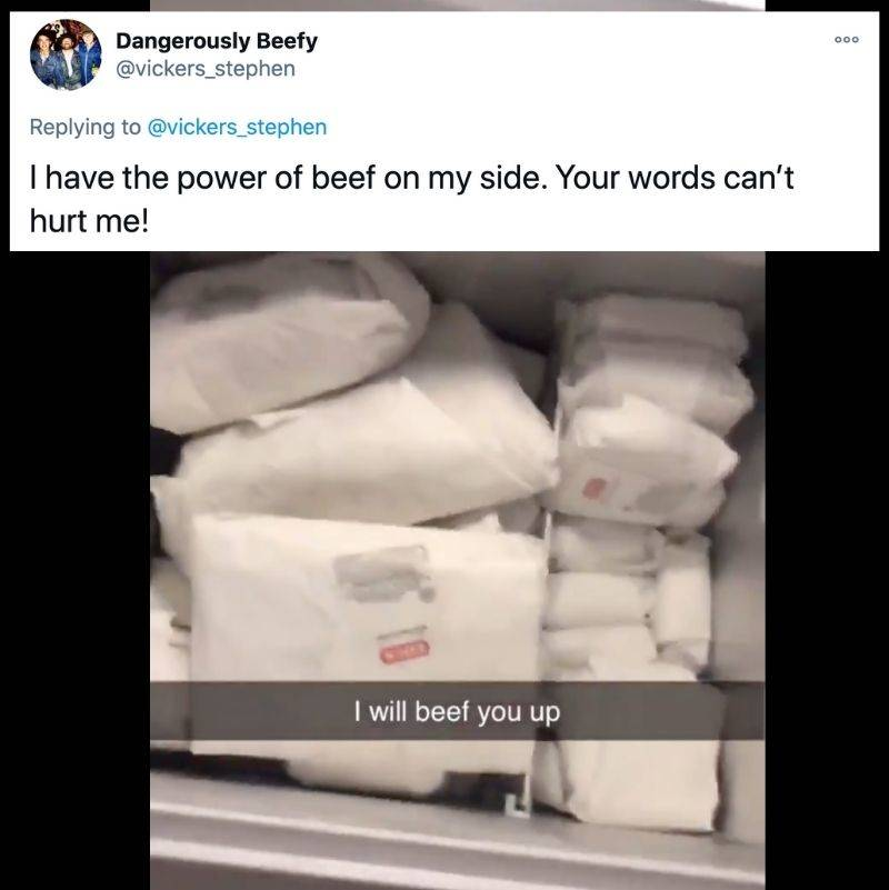 Tweet: I have the power of beef on my side. Your words can't hurt me!