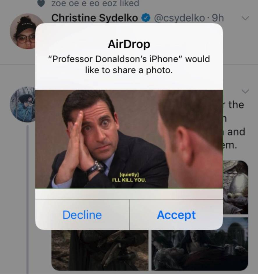 someone who had their phone out during a lecture and their prof sent them a picture of Micheal Scott from The Office whispering
