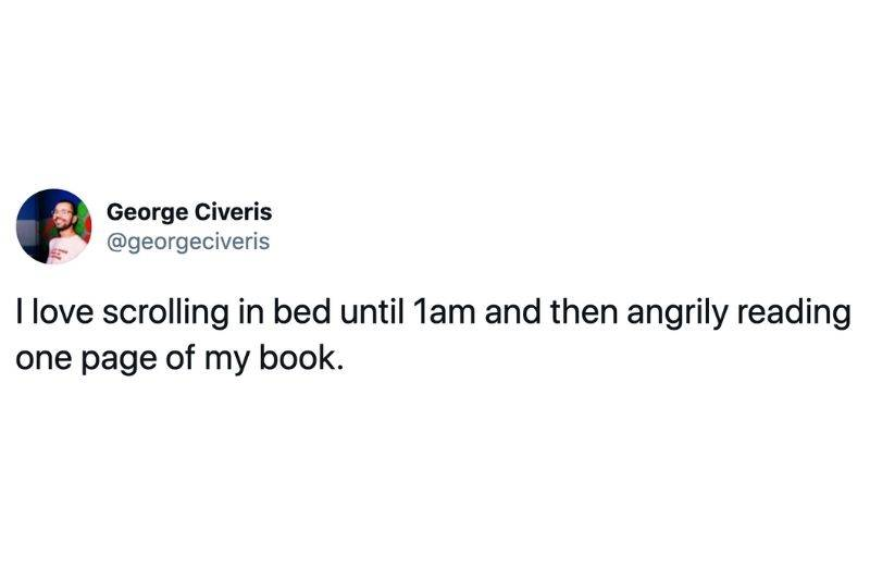 Tweet: I love scrolling in bed until 1 am and then angrily reading one page of my book
