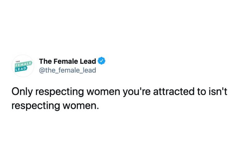 only respecting women you're attracted to isn't respecting women