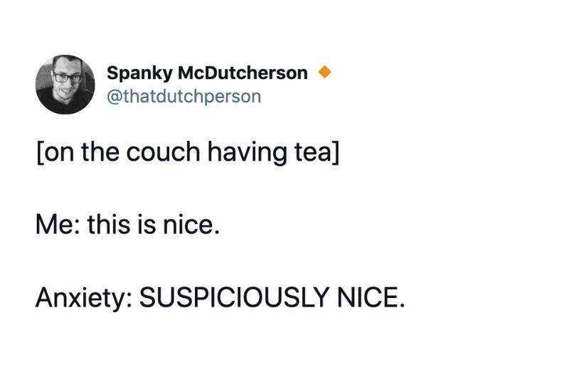 Tweet: On the couch having tea. Me: This is nice. Anxiety: suspiciously nice