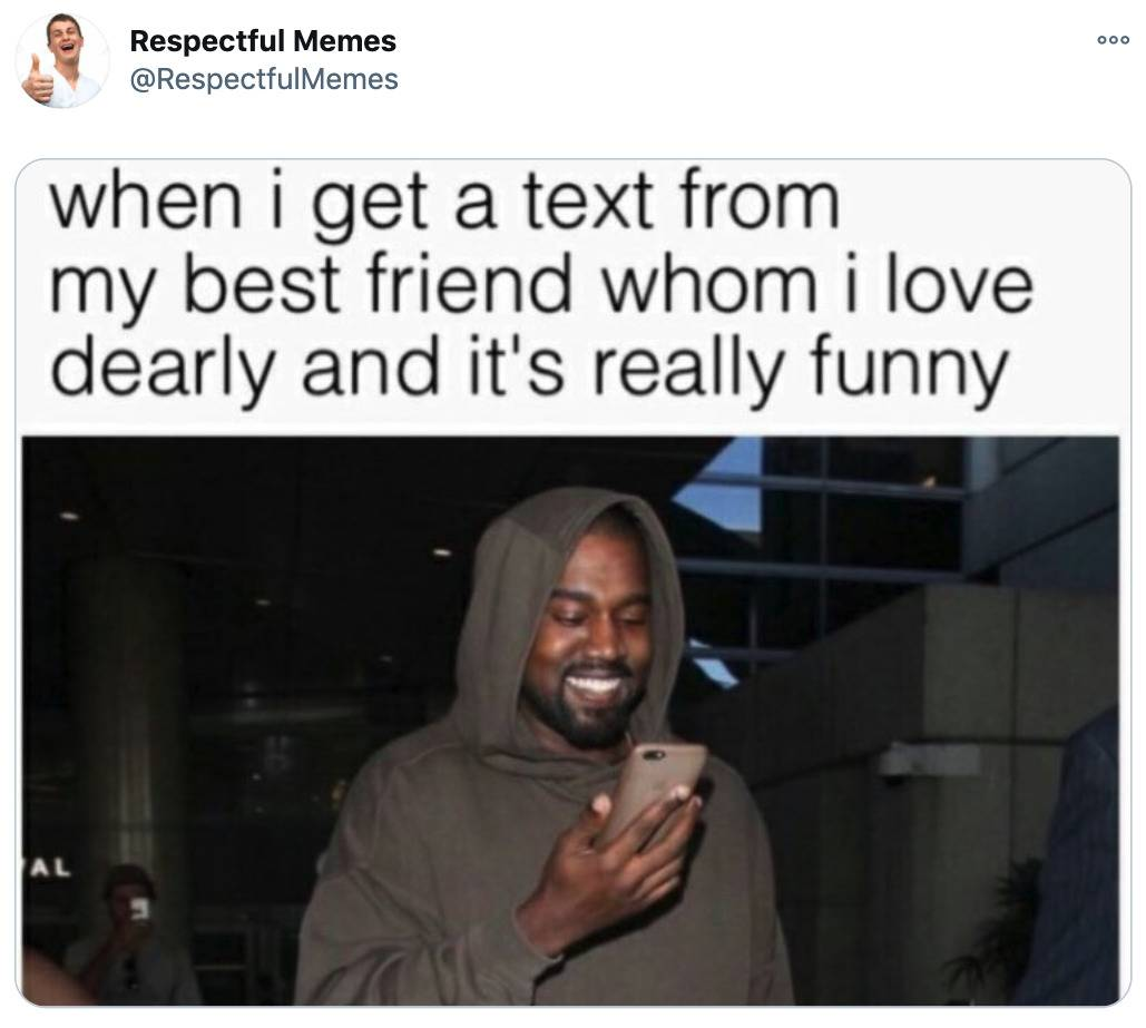 Tweet: When I get a text from my best friend whom I love dearly and it's really funny