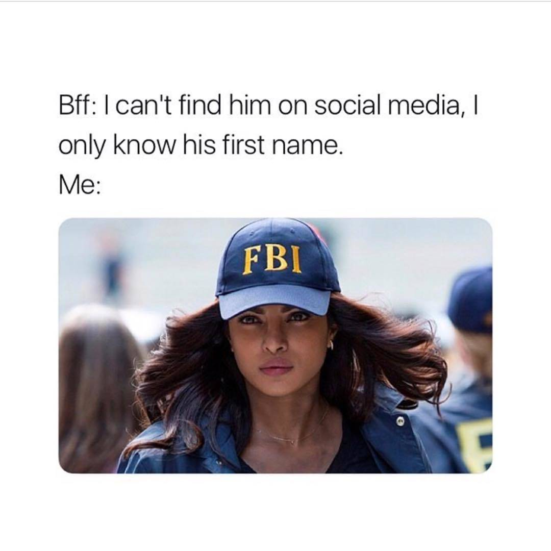 Bff: I can't find him on social media, I only know his first name. Me: (pictured is a woman wearing an FBI hat)
