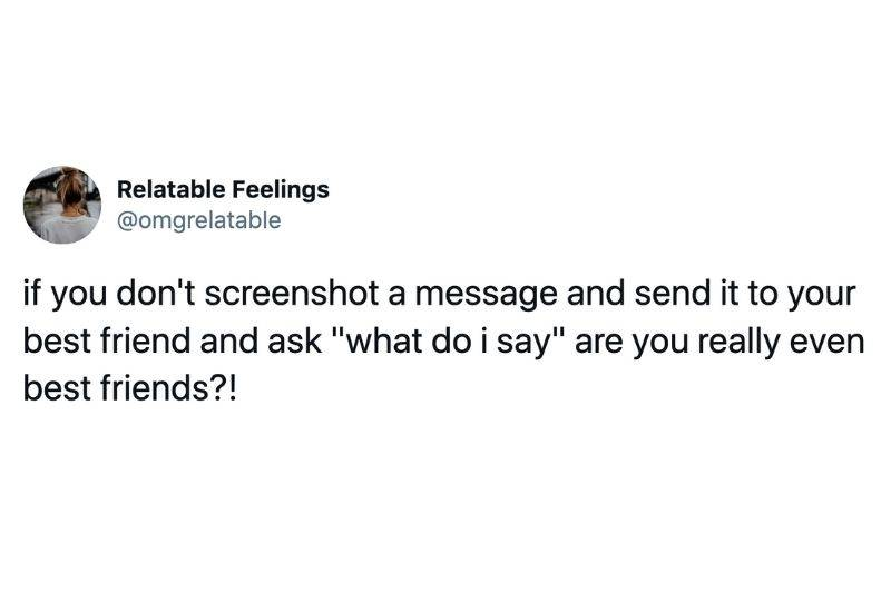 Tweet: If you don't screenshot a message and send it to your best friend and ask