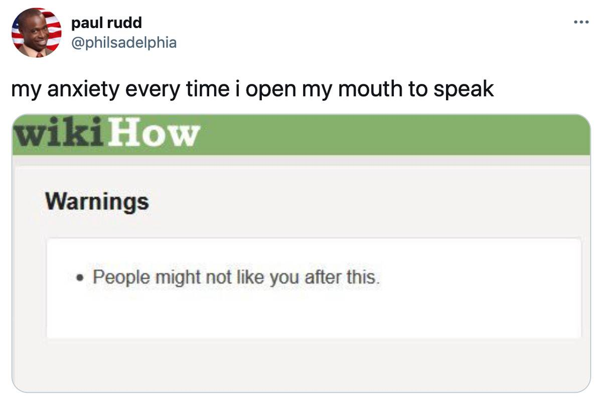 Tweet: My anxiety every time I open my mouth to speak (pictured is a wiki how article that says, 'people might not like you after this.')