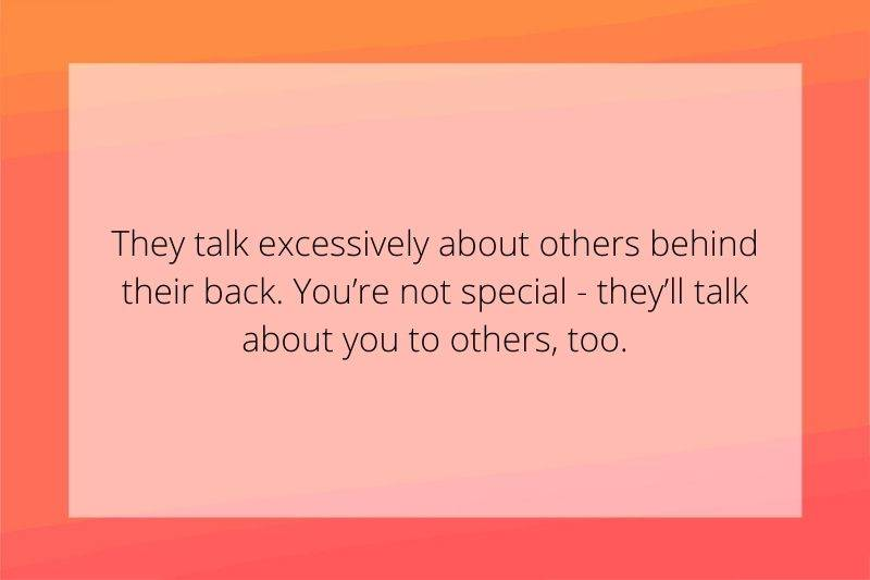 Reddit Post: They talk excessively about others behind their back. You're not special - they'll talk about you to others, too.