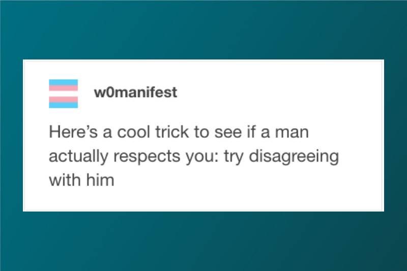 disagree with a man to test if he actually respects you