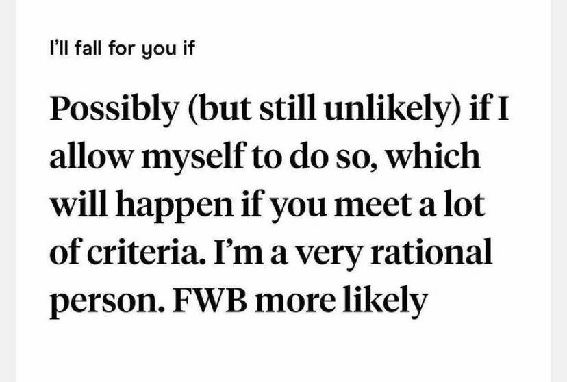 Possibly (but still unlikely) if I allow myself to do so, which will happen if you meet a lot of criteria. I'm a very rational person. FWB more likely