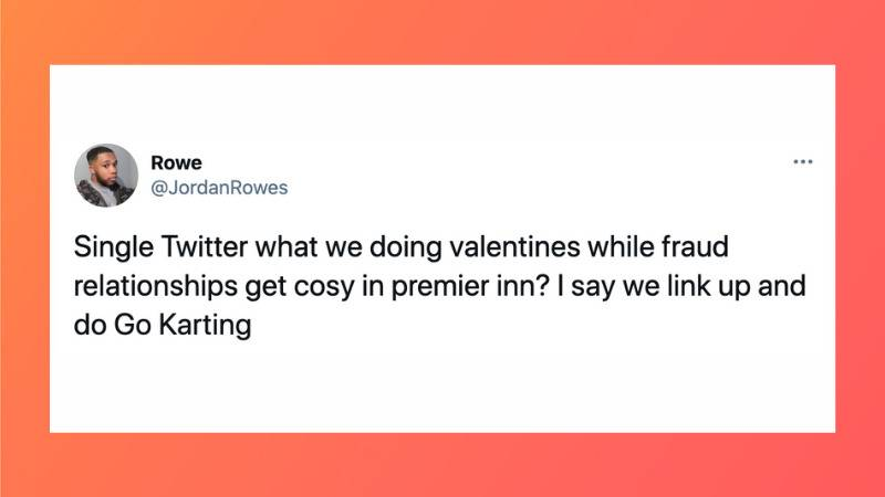 Tweet: Single Twitter what we doing valentines while fraud relationships get cosy in premier inn? I say we link up and do Go Karting