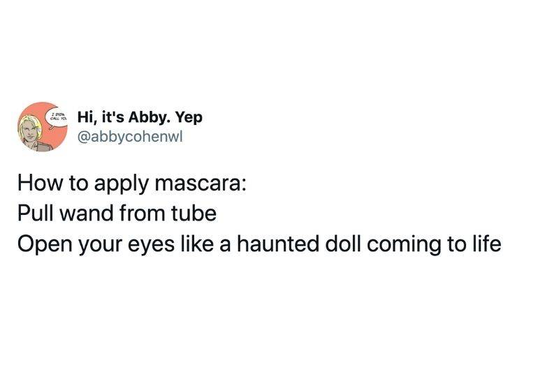 Tweet: How to apply mascara: Pull wand from tube, open your eyes like a haunted doll coming to life