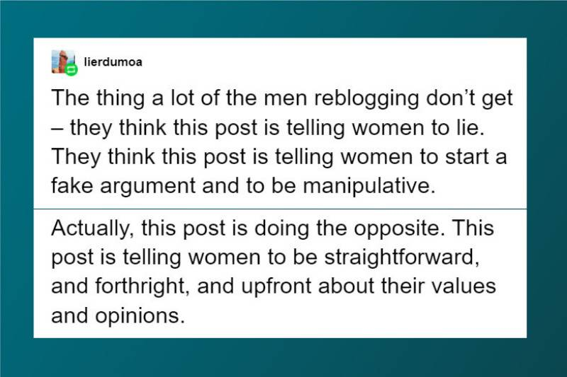 men reblogging post think it's telling women to lie or be manipulative but it's the opposite