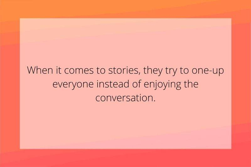 Reddit Post: When it comes to stories, they try to one-up everyone instead of enjoying the conversation.